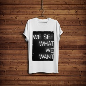 Tricou DTG `We see what we want`
